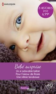 Marion Lennox et Kate Walker - Bébé surprise - Un si adorable bébé - Pour l'amour de Rosie - Une infinie tendresse.