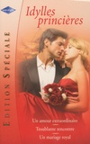 Marion Lennox et Cathie Linz - Idylles princières - Un amour extraordinaire ; Troublante rencontre ; Un mariage royal.