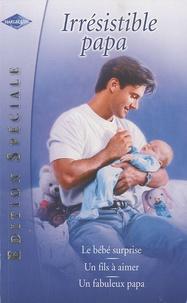 Marion Lennox et Carole Mortimer - Le bébé surprise; Un fils à aimer; Un fabuleux papa.