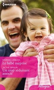 Marion Lennox et Jackie Braun - Le bébé surprise - Un trop séduisant associé.