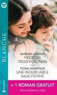 Marion Lennox et Fiona McArthur - Médecin, trois fois papa ; Une inoubliable sage-femme ; La passion d'une urgentiste.