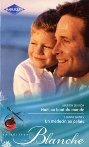 Marion Lennox et Leanne Banks - Noël au bout du monde ; Un médecin au palais.
