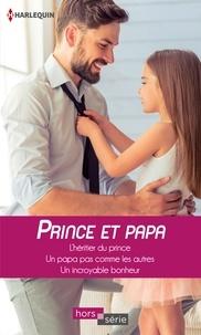 Marion Lennox et Cara Colter - Prince et papa - L'héritier du prince - Un papa pas comme les autres - Un incroyable bonheur.