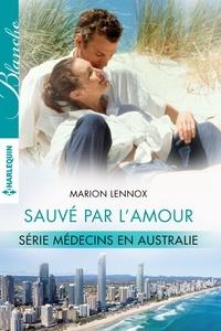 Marion Lennox - Sauvé par l'amour - T1 - Médecins en Australie.