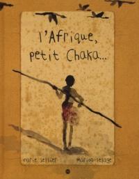 Marion Lesage et Marie Sellier - L'Afrique, petit Chaka....