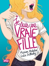 Marion Malabre et Lulu Inthesky - Je suis une vraie fille Tome 1 : .