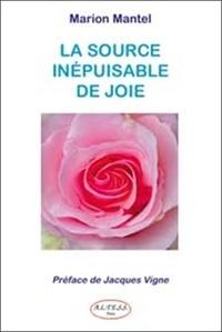 Marion Mantel - La source inépuisable de la joie - Textes et poèmes sur la connaissance du Soi.