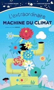 Marion Marchand Richard et Cécile Guibert Brussel - L'extraordinaire machine du climat.