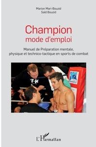 Marion Mari-Bouzid et Saïd Bouzid - Champion mode d'emploi - Manuel de préparation mentale, physique et technico-tactique en sports de combats.