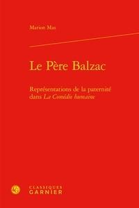 Marion Mas - Le père Balzac - Représentations de la paternité dans La Comédie Humaine.