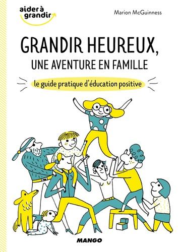 Marion McGuinness - Grandir heureux, une aventure en famille - Le guide pratique d'éducation positive.