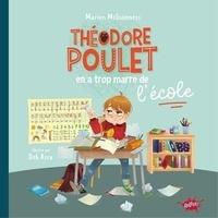 Marion McGuinness et Deb Azra - Théodore Poulet  : Théodore Poulet en a trop marre de l'école.