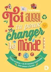 Marion McGuinness - Toi aussi, tu peux changer le monde ! - Plus de 80 histoires inspirantes pour passer à l'action.