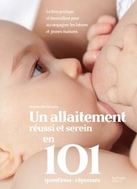 Marion McGuinness - Un allaitement réussi et serein en 101 questions - réponses - Le livre pratique et bienveillant pour accompagner les futures et jeunes mamans.
