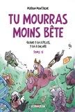 Marion Montaigne - Tu mourras moins bête T05 - Quand y en a plus, y en a encore.