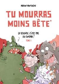 Marion Montaigne - Tu mourras moins bête Tome 1 : La science, c'est pas du cinéma ! - Edition augmentée 10 ans !.
