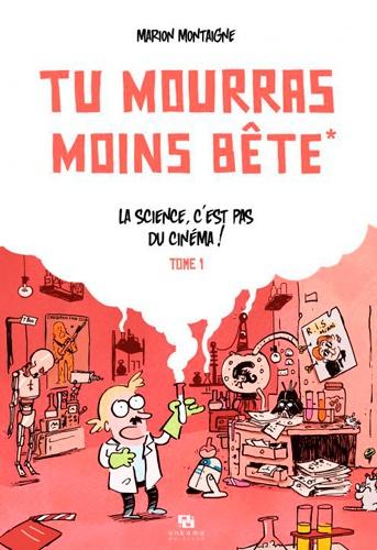 Marion Montaigne - Tu mourras moins bête Tome 1 : La science, c'est pas du cinéma !.