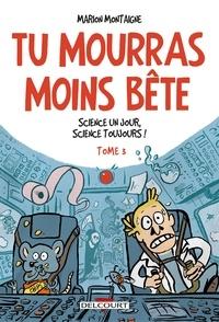 Marion Montaigne - Tu mourras moins bête Tome 3 : Science un jour, science toujours !.