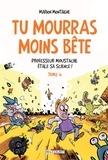 Marion Montaigne - Tu mourras moins bête Tome 4 : Professeur Moustache étale sa science !.