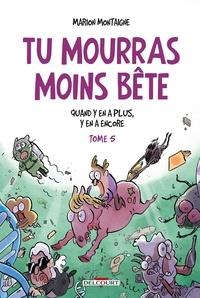 Marion Montaigne - Tu mourras moins bête Tome 5 : Quand y en a plus, y en a encore.