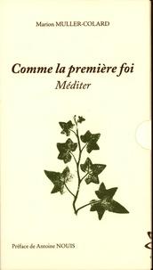 Marion Muller-Colard - Comme la première foi : prier et méditer - 2 volumes.