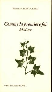 Marion Muller-Colard - Comme la première foi - Méditer.