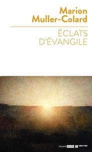 Marion Muller-Colard - Eclats d'Evangile.