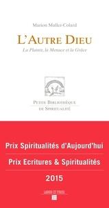 Marion Muller-Colard - L'autre Dieu - La Plainte, la Menace et la Grâce.