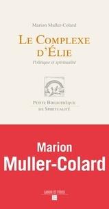 Marion Muller-Colard - Le complexe d'Elie - Politique et spiritualité.