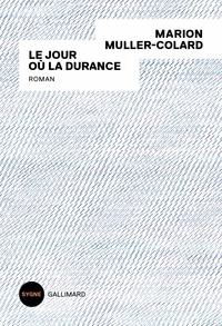 Marion Muller-Colard - Le jour où la Durance.