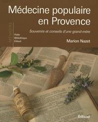 Marion Nazet - Médecine populaire en Provence - Souvenirs et conseils d'une grand-mère.