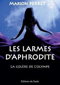 Marion Perret - Les larmes d'Aphrodite - La colère de l'Olympe.