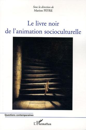 Marion Peyre - Le livre noir de l'animation socioculturelle.