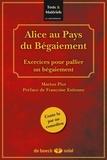Marion Piot - Alice au Pays du Bégaiement - Exercices pour pallier un bégaiement, avec 5 planches. 1 CD audio