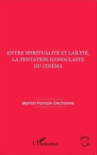 Marion Poirson-Dechonne - Entre spiritualité et laïcité, la tentation iconoclaste du cinéma.