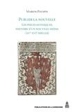 Marion Pouspin - Publier la nouvelle - Les pièces gothiques, histoire d'un nouveau média (XVe-XVIe siècles).