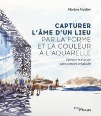 Marion Rivolier - Capturer l'âme d'un lieu par la forme et la couleur à l'aquarelle - Peindre sur le vif, sans dessin préalable.