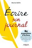 Marion Rollin - Ecrire son journal - 80 propositions d'écriture pour mieux saisir l'inspiration selon son humeur du jour.