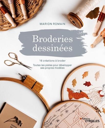 Marion Romain - Broderies dessinées - 16 créations à broder - Toutes les pistes pour développer ses propres modèles.