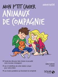 Marion Ruffié - Mon p'tit cahier animal de compagnie.