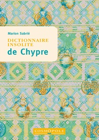Marion Sabrié - Dictionnaire insolite de Chypre.