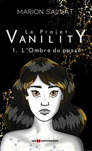 Marion Salvat - Le projet Vanility Tome 1 : L'ombre du passé.