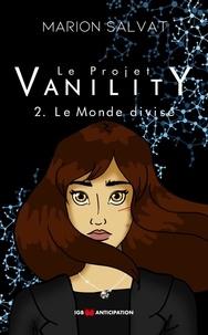 Marion Salvat - Le projet Vanility Tome 2 : Le monde divisé.