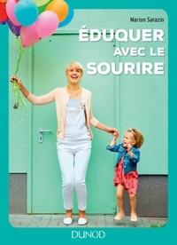 Marion Sarazin - Eduquer avec le sourire - Comment passer des conflits à l'harmonie et retrouver le bonheur d'être parent.