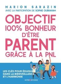 Marion Sarazin et Sophie Oubraham - Objectif 100% plaisir d'être parent grâce à la PNL - Les clés pour éduquer dans la bienveillance et l'harmonie.