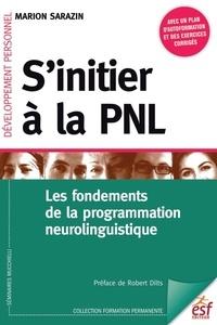 Marion Sarazin - S'initier à la PNL : les fondements de la programmation neurolinguistique.