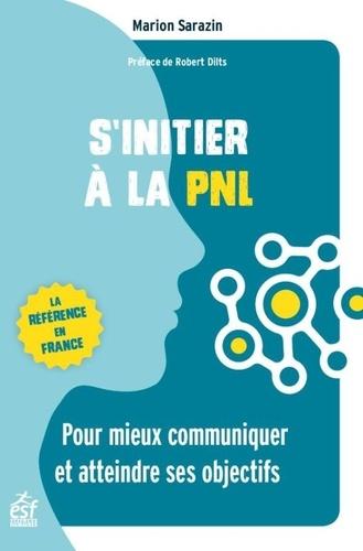 S'initier à la PNL. Pour mieux communiquer et atteindre ses objectifs 4e édition revue et augmentée