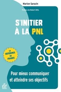 Marion Sarazin - S'initier à la PNL - Pour mieux communiquer et atteindre ses objectifs.