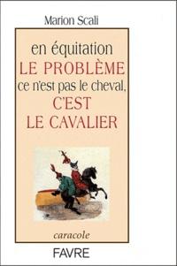 Marion Scali - En équitation le problème ce n'est pas le cheval, c'est le cavalier.