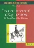 Marion Scali - Ils ont inventé l'équitation - De Xénophon à Tom Dorrance.
